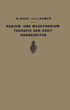 Die Radium- und Mesothoriumtherapie der Hautkrankheiten von Kumer,  L., Riehl,  G.
