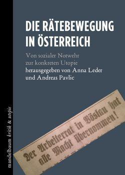 Die Rätebewegung in Österreich von Leder,  Anna, Pavlic,  Andreas