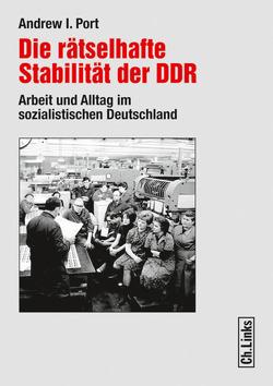 Die rätselhafte Stabilität der DDR von Port,  Andrew I.