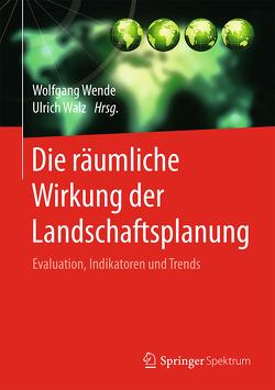 Die räumliche Wirkung der Landschaftsplanung von Walz,  Ulrich, Wende,  Wolfgang