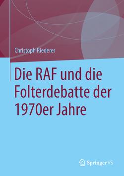 Die RAF und die Folterdebatte der 1970er Jahre von Riederer,  Christoph