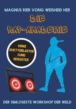 Die Rap-Akademie – Voms Ghettoblaster zums Desaster von Vong Weisheid Her,  Magnus R1er