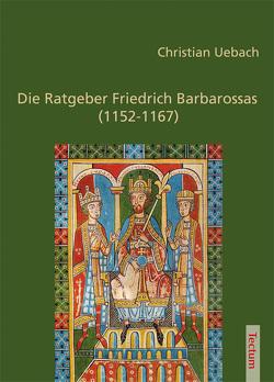 Die Ratgeber Friedrich Barbarossas (1152-1167) von Uebach,  Christian
