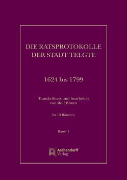 Die Ratsprotokolle der Stadt Telgte 1624 bis 1799 von Braun,  Rolf