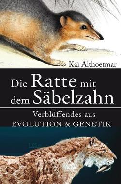 Die Ratte mit dem Säbelzahn. Verblüffendes aus Evolution & Genetik von Althoetmar,  Kai