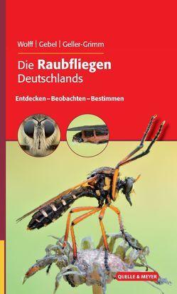 Die Raubfliegen Deutschlands von Gebel,  Markus, Geller-Grimm,  Fritz, Wolff,  Danny