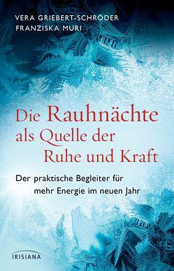 Die Rauhnächte als Quelle der Ruhe und Kraft von Griebert-Schröder,  Vera, Muri,  Franziska