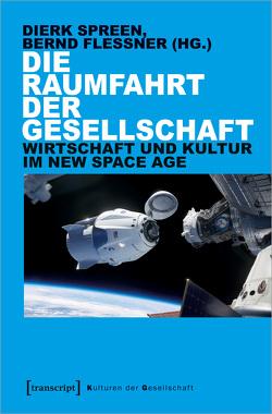 Die Raumfahrt der Gesellschaft von Flessner,  Bernd, Spreen,  Dierk