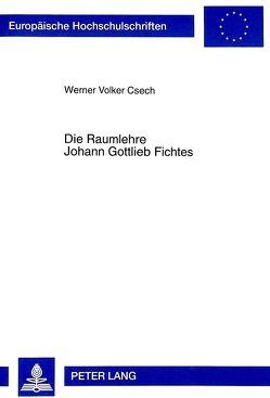 Die Raumlehre Johann Gottlieb Fichtes von Csech,  Werner