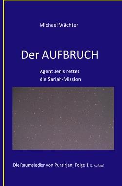 Die Raumsiedler von Puntirjan / DER AUFBRUCH von Wächter,  Michael