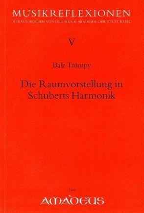 Die Raumvorstellung in Schuberts Harmonik von Trümpy,  Balz