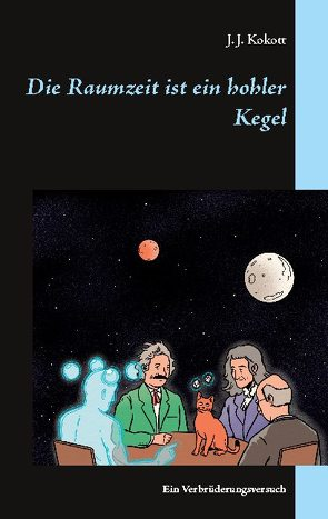 Die Raumzeit ist ein hohler Kegel von Kokott,  J. J.