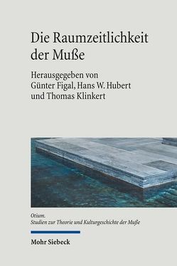 Die Raumzeitlichkeit der Muße von Figal,  Günter, Hubert,  Hans W, Klinkert,  Thomas