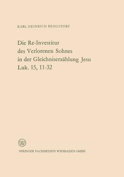 Die Re-Investitur des Verlorenen Sohnes in der Gleichniserzählung Jesu Luk. 15, 11–32 von Rengstorf,  Karl Heinrich