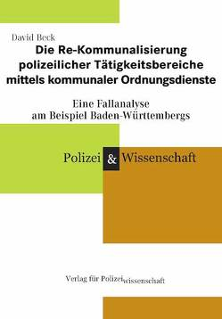 Die Re-Kommunalisierung polizeilicher Tätigkeitsbereiche mittels Kommunaler Ordnungsdienste von Beck,  David
