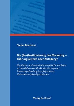 Die (Re-)Positionierung des Marketing – Führungsleitbild oder Abteilung? von Benthaus,  Stefan