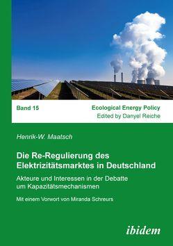 Die Re-Regulierung des Elektrizitätsmarktes in Deutschland von Maatsch,  Henrik-W., Reiche,  Danyel