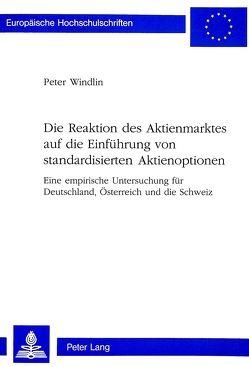 Die Reaktion des Aktienmarktes auf die Einführung von standardisierten Aktienoptionen von Windlin,  Peter