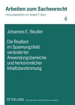 Die Reallast im Spannungsfeld veränderter Anwendungsbereiche und herkömmlicher Inhaltsbestimmung von Beutler,  Johannes Eduard
