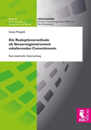 Die Realoptionsmethode als Steuerungsinstrument eskalierenden Commitments von Mangold,  Svenja