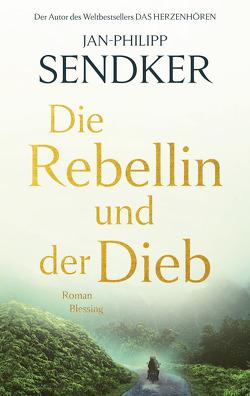 Die Rebellin und der Dieb von Sendker,  Jan-Philipp