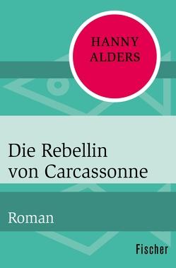 Die Rebellin von Carcassonne von Alders,  Hanny, Schmidt,  Silke