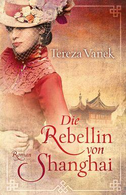 Die Rebellin von Shanghai von Vanek,  Tereza