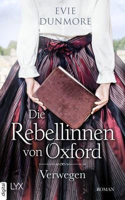Die Rebellinnen von Oxford – Verwegen von Dunmore,  Evie, Wieja,  Corinna