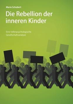 Die Rebellion der inneren Kinder von Schubert,  Maria
