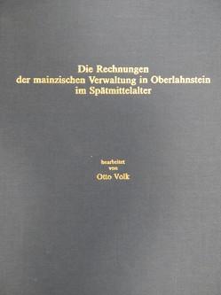 Die Rechnungen der mainzischen Verwaltung in Oberlahnstein im Spätmittelalter von Volk,  Otto