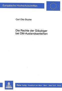 Die Rechte der Gläubiger bei DM-Auslandsanleihen von Stucke,  Carl Otto