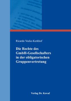 Die Rechte des GmbH-Gesellschafters in der obligatorischen Gruppenvertretung von Vocke-Kerkhof,  Ricardo