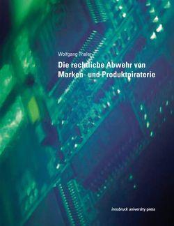 Die rechtliche Abwehr von Marken- und Produktpiraterie von Thaler,  Wolfgang