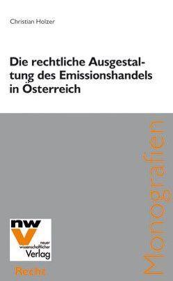 Die rechtliche Ausgestaltung des Emissionshandels in Österreich von Holzer,  Christian