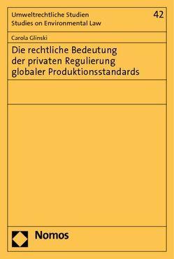 Die rechtliche Bedeutung der privaten Regulierung globaler Produktionsstandards von Glinski,  Carola