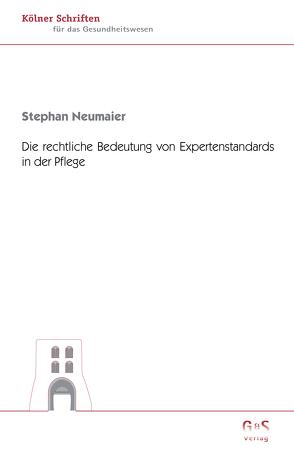 Die rechtliche Bedeutung von Expertenstandards in der Pflege von Großkopf,  Volker, Neumaier,  Stephan, Schanz,  Michael