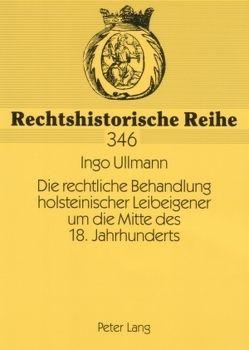 Die rechtliche Behandlung holsteinischer Leibeigener um die Mitte des 18. Jahrhunderts von Ullmann,  Ingo