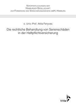 Die rechtliche Behandlung von Serienschäden in der Haftpflichtversicherung von Fenyves,  Attila