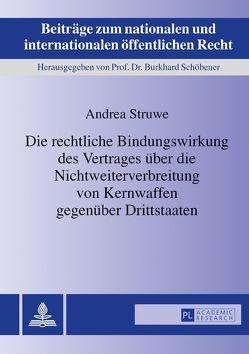 Die rechtliche Bindungswirkung des Vertrages über die Nichtweiterverbreitung von Kernwaffen gegenüber Drittstaaten von Struwe,  Andrea
