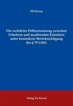 Die rechtliche Differenzierung zwischen Urhebern und ausübenden Künstlern unter besonderer Berücksichtigung des § 79 UrhG von Kruse,  Till