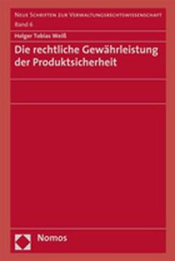 Die rechtliche Gewährleistung der Produktsicherheit von Weiß,  Holger Tobias