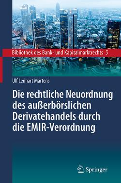 Die rechtliche Neuordnung des außerbörslichen Derivatehandels durch die EMIR-Verordnung von Martens,  Ulf Lennart