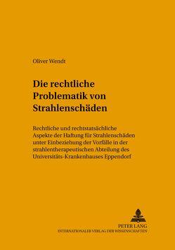 Die rechtliche Problematik von Strahlenschäden von Wendt,  Oliver