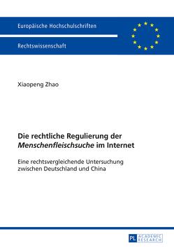 Die rechtliche Regulierung der «Menschenfleischsuche» im Internet von Zhao,  Xiaopeng
