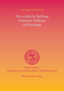 Die rechtliche Stellung römischer Soldaten im Prinzipat von Schmetterer,  Christoph