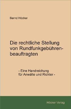 Die rechtliche Stellung von Rundfunkgebührenbeauftragten von Höcker,  Bernd