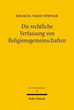 Die rechtliche Verfassung von Religionsgemeinschaften von Towfigh,  Emanuel V.