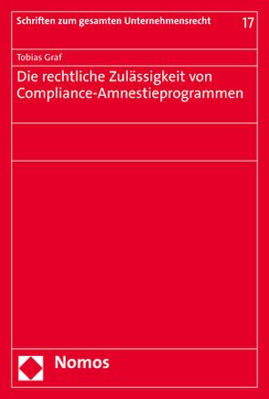 Die rechtliche Zulässigkeit von Compliance-Amnestieprogrammen von Graf,  Tobias