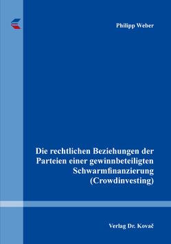 Die rechtlichen Beziehungen der Parteien einer gewinnbeteiligten Schwarmfinanzierung (Crowdinvesting) von Weber,  Philipp