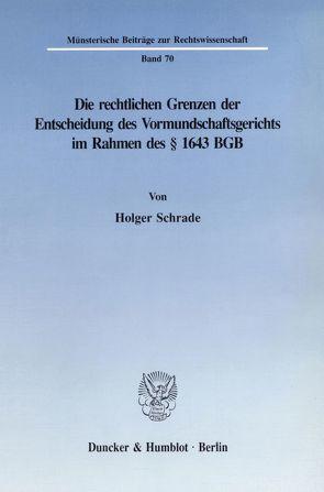 Die rechtlichen Grenzen der Entscheidung des Vormundschaftsgerichts im Rahmen des § 1643 BGB. von Schrade,  Holger